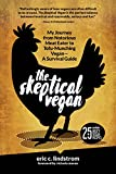 The Skeptical Vegan: My Journey from Notorious Meat Eater to Tofu-Munching Vegan―A Survival Guide