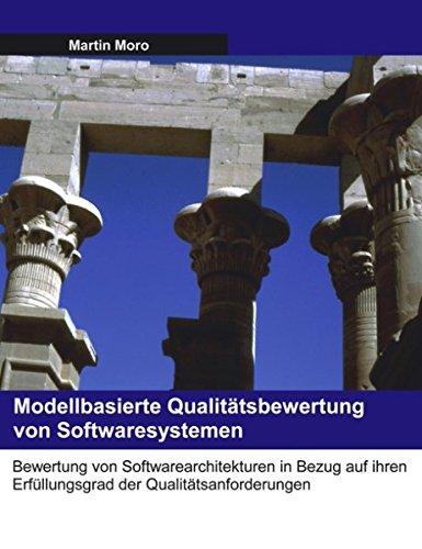 Modellbasierte Qualitätsbewertung von Softwaresystemen: Bewertung von Softwarearchitekturen in Bezug auf ihren Erfüllungsgrad der Qualitätsanforderungen