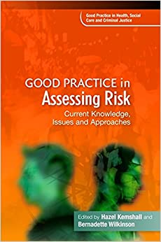 Good Practice in Assessing Risk: Current Knowledge, Issues and Approaches (Good Practice in Health, Social Care and Criminal Justice)