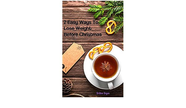 2 easy ways to help you lose weight before christmas kindle 2 easy ways to help you lose weight before christmas kindle edition by britton bryon health fitness dieting kindle ebooks amazon ccuart Gallery