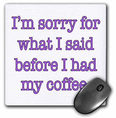 Coffee Mug Mouse Pad (3dRose LLC 8 X 8 X 0.25 Inches Mouse Pad I'm Sorry for What I Said Before I Had My Coffee, Purple, Coffee Lover (Mp_178137_1))