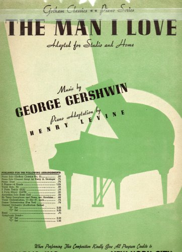 Vintage Piano Sheet Music (Vintage Sheet Music: THE MAN I LOVE, Gotham Classics Piano Series, Adapted for STudio and Home, Music by George Gershwin, Iano Adaptation by Henry Levine)