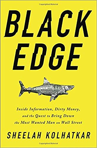 2693de3c0c Amazon.com: Black Edge: Inside Information, Dirty Money, and the Quest to  Bring Down the Most Wanted Man on Wall Street (9780812995800): Sheelah  Kolhatkar: ...