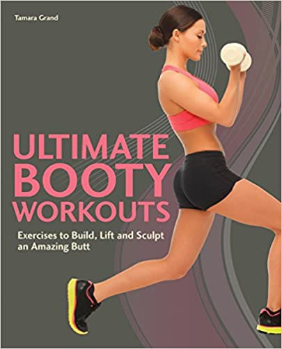 Book Ultimate Booty Workouts: Exercises to Build, Lift and Sculpt an Amazing Butt