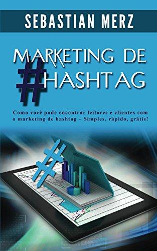 Marketing de #Hashtag: Como você pode encontrar leitores e clientes com o marketing de hashtag  –  Simples, rápido, grátis!