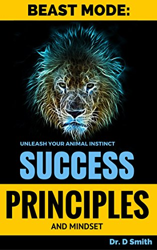Success Principles: Beast Mode Mindset of Success: Learn the top secrets that will rocket you to success in any area rapidly (Summary Of Beauty And The Beast Short Story)