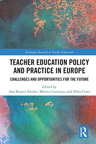 Teacher Education Policy and Practice in Europe: Challenges and Opportunities for the Future (Routledge Research in Teacher Education)