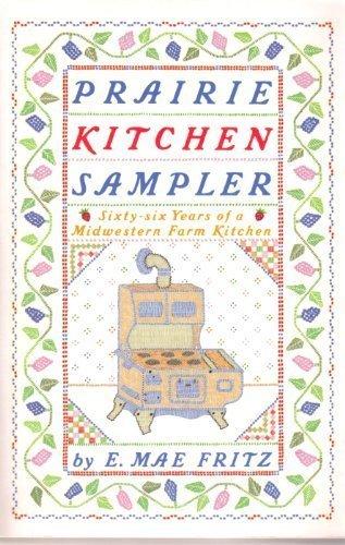 Prairie Kitchen Sampler: Sixty-six Years of a Midwestern Farm Kitchen