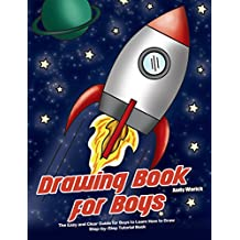 Drawing Book for Boys: The Easy and Clear Guide for Boys to Learn How to Draw - Step-by-Step Tutorial Book