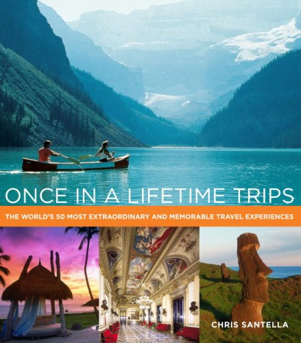 Download Once in a Lifetime Trips: The World's 50 Most Extraordinary and Memorable Travel Experiences pdf