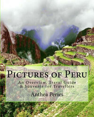 D.o.w.n.l.o.a.d Pictures of Peru: An Overview, Travel Guide & Souvenir for Travellers (South America)<br />[P.D.F]