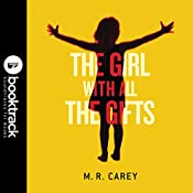 The Girl with All the Gifts: Booktrack Edition | M. R. Carey
