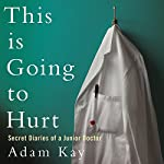 This Is Going to Hurt: Secret Diaries of a Junior Doctor | Adam Kay
