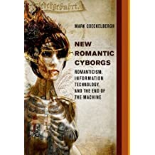 New Romantic Cyborgs: Romanticism, Information Technology, and the End of the Machine