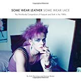 Some Wear Leather, Some Wear Lace: The Worldwide Compendium of Postpunk and Goth in the 1980s by Andi Harriman (5-Aug-2014) Paperback