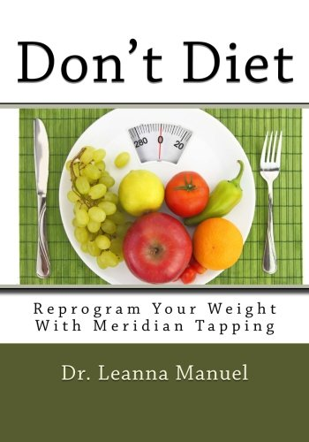 Don't Diet: Reprogram Your Weight With Meridian Tapping