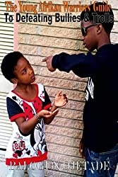The Young Afrikan Warriors' Guide to Defeating Bullies and Trolls