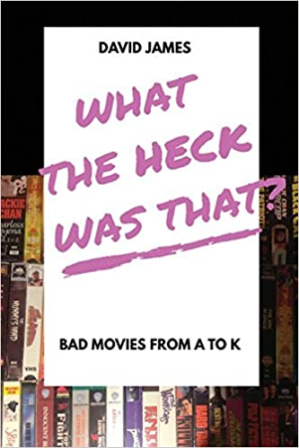what the heck was that bad movies from a to k volume 1