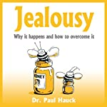Jealousy: Why it Happens and How to Overcome It | Paul Hauck