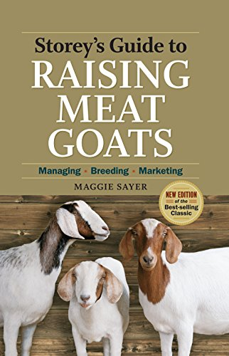 Storey's Guide to Raising Meat Goats, 2nd Edition: Managing, Breeding, Marketing (Storey's Guide to Raising) by [Sayer, Maggie]