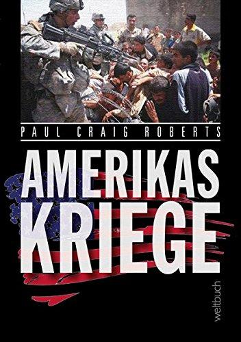 Amerikas Kriege Gebundenes Buch – Ungekürzte Ausgabe, 11. September 2017 Paul Craig Roberts (USA) Weltbuch Verlag GmbH 3906212017 Geschichte / Sonstiges