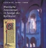 Cîteaux 1098-1998 : Rheinische Zisterzienser Im Spiegel der Buchkunst: Landesmuseum Mainz, Arens, Andrea, 3895000884