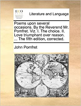 Book Poems upon several occasions. By the Reverend Mr. Pomfret. Viz. I. The choice. II. Love triumphant over reason. ... The fifth edition, corrected.