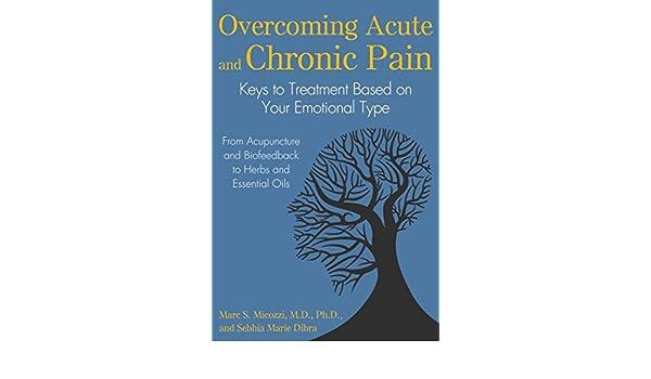 Overcoming Acute and Chronic Pain: Keys to Treatment Based ...