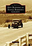 Hot Rodding in Santa Barbara County (Images of America (Arcadia Publishing))