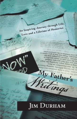 My Father's Writings: An Inspiring Journey Through Life, Love and a Lifetime of Memories