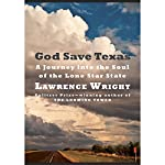 God Save Texas: A Journey into the Soul of the Lone Star State | Lawrence Wright