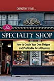 The Specialty Shop: How to Create Your Own Unique and Profitable Retail Business