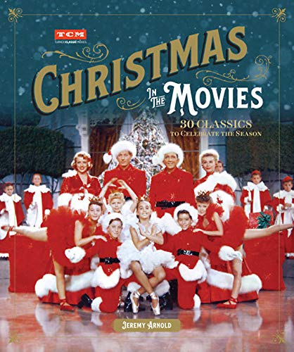 Christmas in the Movies: 30 Classics to Celebrate the Season (Turner Classic Movies) (Christmas White Book)