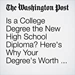 Is a College Degree the New High School Diploma? Here's Why Your Degree's Worth Is Stagnant. | Jeffrey J. Selingo
