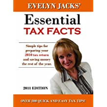 Essential Tax Facts 2011 Edition: Simple tips for preparing your 2010 tax return and saving money the rest of the year.