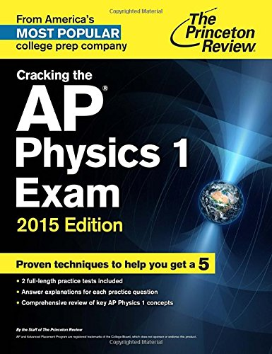 Cracking the AP Physics 1 Exam, 2015 Edition (College Test Preparation) (Ap Physics 1 2015 compare prices)