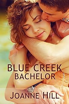 Blue Creek Bachelor by [Hill, Joanne]