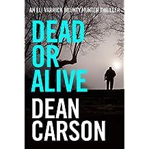 Dead or Alive (An Eli Varrick Bounty Hunter Thriller)