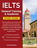 IELTS General Training & Academic Study Guide: Test Prep Book & Practice Test Questions for the Listening, Reading, Writing, & Speaking Components on the International English Language Testing System Exam  Developed for test taker...