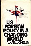 U.S. Foreign Policy in a Changing World, Alan M. Jones, 0679302271