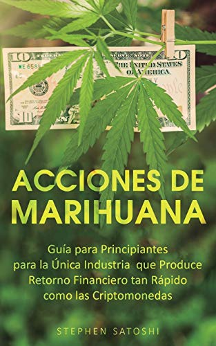 51Y%2B08bIWqL - Acciones de Marihuana: Guía para Principiantes para la Única Industria que Produce Retorno Financiero tan Rápido como las Criptomonedas (Spanish Edition)