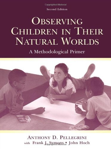 Observing Children in Their Natural Worlds: A Methodological Primer, Second Edition by Anthony D. Pellegrini (2004-03-08)