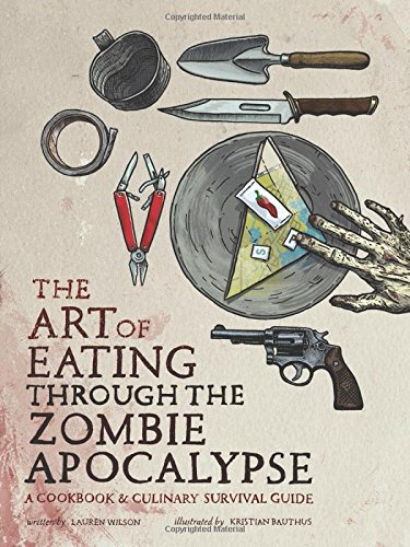 Image of The Art of Eating through the Zombie Apocalypse: A Cookbook and Culinary Survival Guide