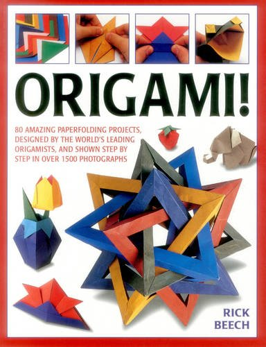 Origami!: 80 Amazing Paperfolding Projects, Designed By The World'S Leading Origamists, And Shown Step By Step In Over 1500 - Origami 80