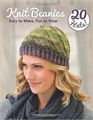 Knit Beanies Easy To Make Fun To Wear Karen M Burns