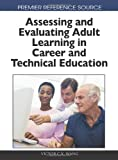 Assessing and Evaluating Adult Learning in Career and Technical Education, Victor C. X. Wang, 1615207457