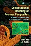 Computational Modeling of Polymer Composites, Samit Roy and J. N. Reddy, 1466586494