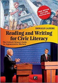 Reading and Writing for Civic Literacy: The Critical Citizen's Guide to Argumentative Rhetoric: Brief Edition for a New Political Era (Cultural Politics and the Promise of Democracy) Brief by Lazere, Donald (2009)