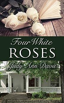 Four White Roses by [Davis, Judy Ann]