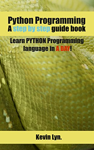Python Programming: A Step by Step Guide Book. Learn PYTHON Programming Language in A Day!